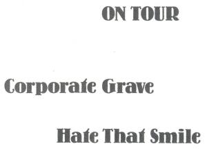 Corprate Grave & Hate That Smile tour